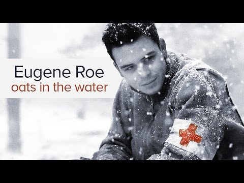 (Band of Brothers) Eugene Roe || Oats in the Water