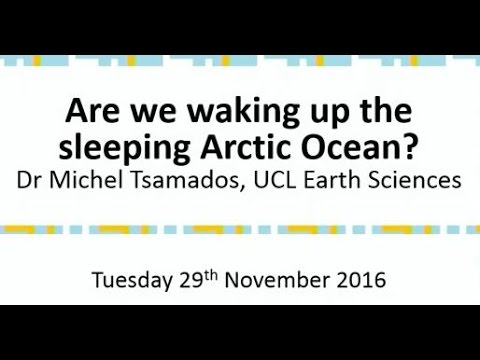 Are we waking up the sleeping Arctic Ocean? Dr Michel Tsamados (November 2016)