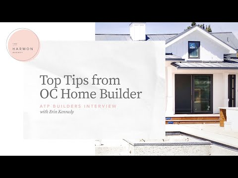 Top Tips From OC Home Builder - ATP Builders Interview With Erin Kennedy
