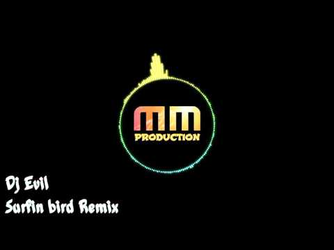 Dj Evil - Surfin Bird ( Afro Remix ) [HQ SOUND]