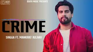 Crime - Singga (  Song) Mankirt Aulakh | Latest Punjabi song | A1 Records