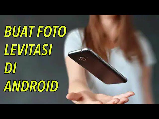 Cara Membuat Foto Levitasi Objek Foto Melayang di Android