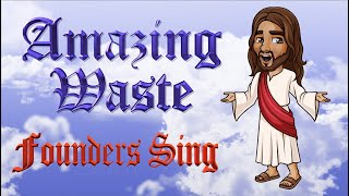 AMAZING WASTE - by Founders Sing... Jesus Reappears to Set Record Straight On Trump
