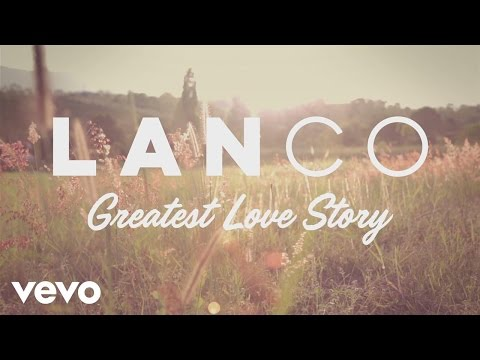 LANCO - Greatest Love Story (Behind The Song + Lyric Video)