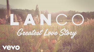 LANCO Greatest Love Story Behind The Song Lyric Video