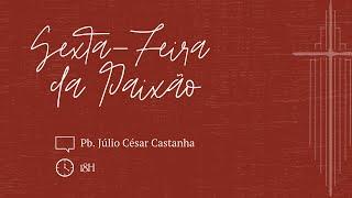 "[Páscoa 2021] ""Pelas suas pisaduras fomos sarados..."", Pb. Júlio César Castanha | IPBNL | 02.04.2021"