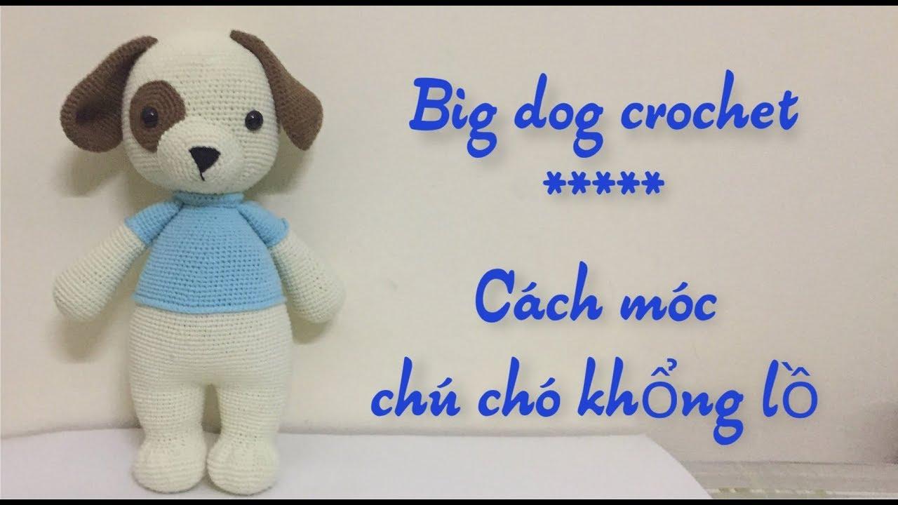 [ep 3] Cách móc chú chó khổng lồ bằng len – How to crochet a big dog