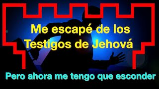 Me escapé de los Testigos de Jehová  - Pero ahora me tengo que esconder - EXJW