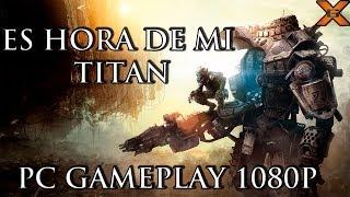 ES HORA DE MI TITAN!!! | TITANFALL GAMEPLAY PC 1080P | GRABADO CON SHADOWPLAY | NVIDIA 660