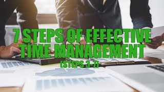 The 7 Steps of Effective Time Management (Steps 3 - 7)