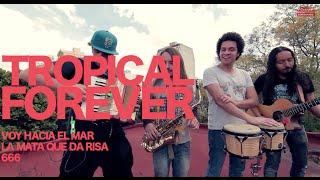 Tropikal Forever - Voy hacia el mar/La mata que da risa/666 (Encore Sessions)