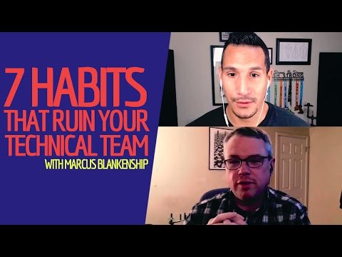 7 Habits That Ruin Your Technical Team (With Marcus Blankenship)