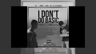 Fredo - I Don't Do Basic ft. Yxng Bane ( Audio)