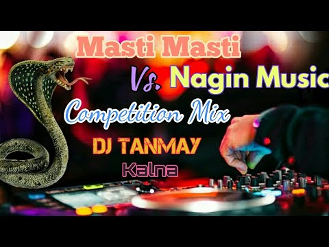 Masti Masti Vs Nagin Music (Competition Mix) - By DJ Tanmay (Kalna)