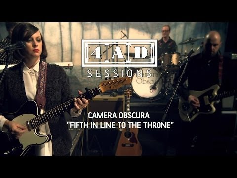 Camera Obscura - Fifth In Line To The Throne (4AD Session)