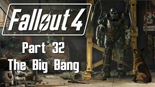 Fallout 4 - Part 32 - The Big Bang