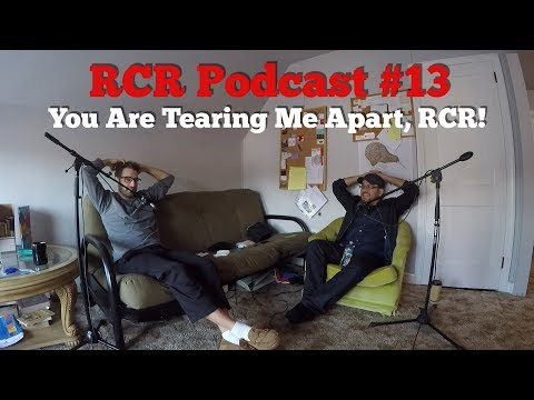 RCR Podcast #13: You Are Tearing Me Apart, RCR!