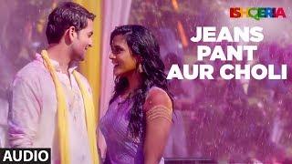 Jeans Pant Aur Choli Full Audio | Ishqeria | Richa Chadha | Neil Nitin Mukesh
