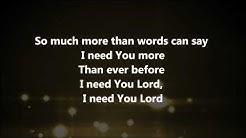 I Need You More - Kim Walker Smith w/ Lyrics
