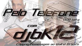 """""""Pelo telefone"""" 008 ( beta ) com djBk12 """"Homenagem ao Maestro Waltel Branco"""""""