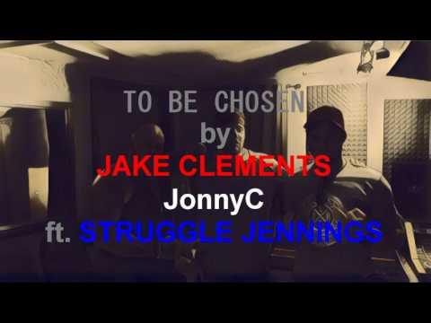 J. CLEMENTS&JonnyC ...TO BE CHOSEN ft STRUGGLE JENNINGS