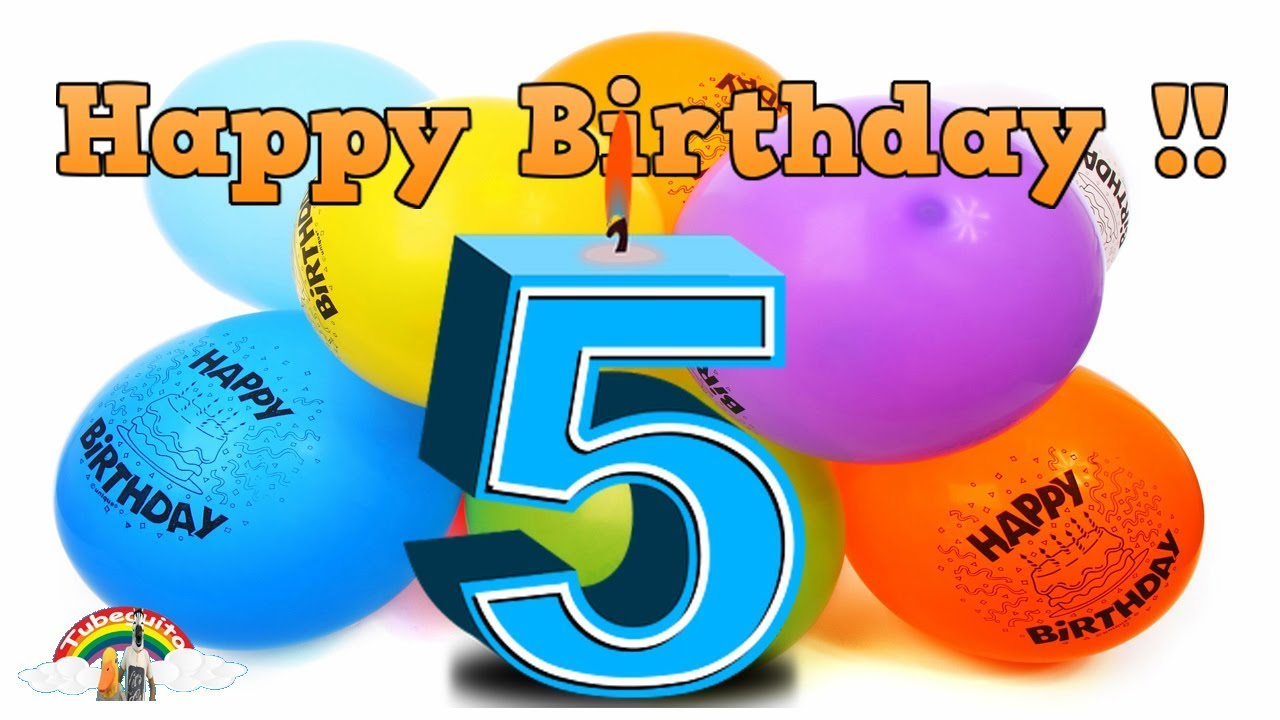 Happy Birthday 5 Years Old Baby Song And Video Youtube