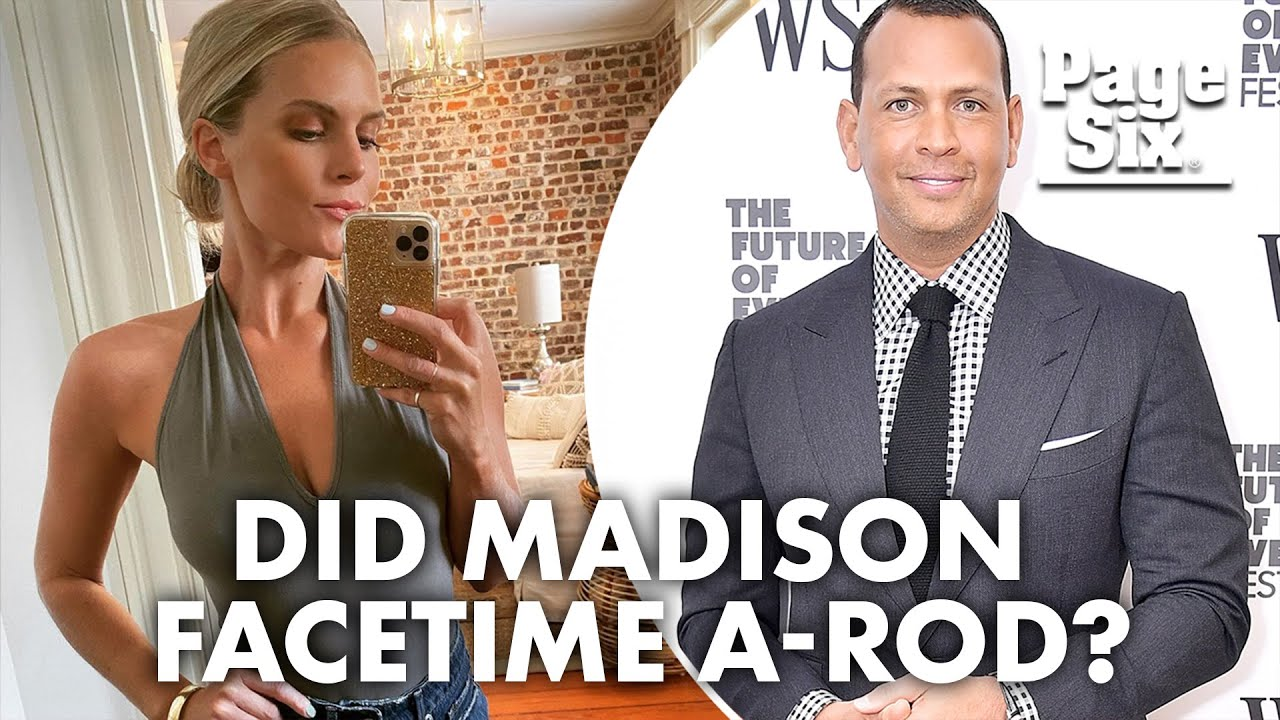 Madison LeCroy says she FaceTimed Alex Rodriguez, 'Southern ...