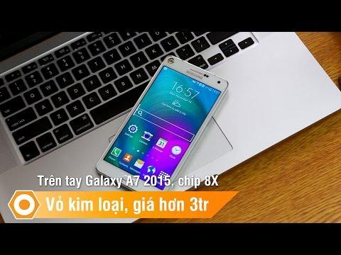 Trên tay Galaxy A7 2015, chip 8X - Vỏ kim loại, giá hơn 3tr