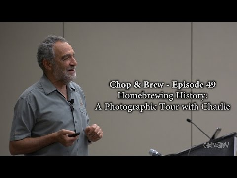 Chop & Brew – Ep. 49: Homebrewing History - A Photographic Tour with Charlie