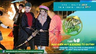 Việt Nam Tươi Đẹp - Tập 48 FULL | Ngô Kiến Huy khiến Khổng Tú Quỳnh khóc nức nở tại Sapa