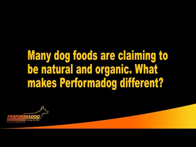 Many dog foods are claiming to be natural and organic & What makes Performadog different?