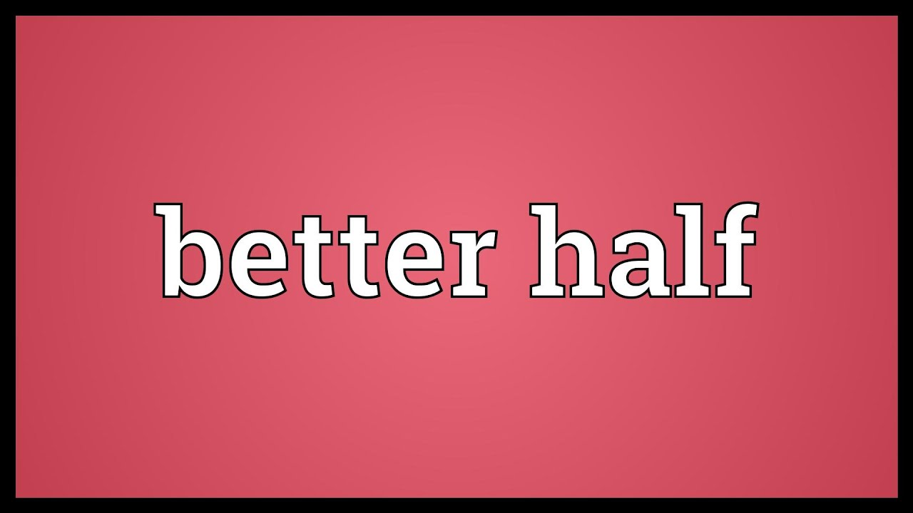 Better half Meaning