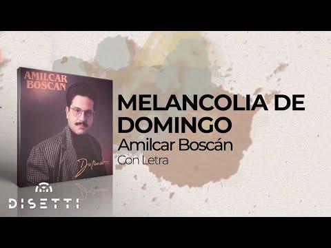 4. Amilcar Boscan - Melancolía De Domingo - Video Letra