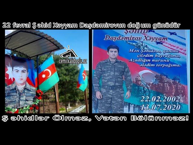 22 fevral Şəhid Xəyyam Daşdəmirovun doğum günüdür