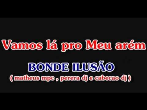 BONDE ILUSÃO - VAMO LÁ PRO MEU ARÉM ♫ videó letöltés