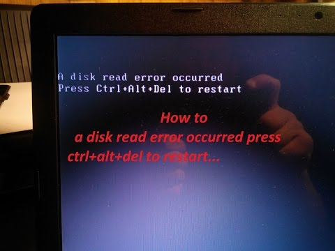How to a disk read error occurred press ctrl+alt+del to restart