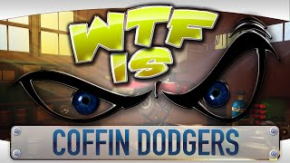 ► WTF Is... - Coffin Dodgers ?