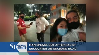 Man speaks out after racist encounter on Orchard Road | ST NEWS NIGHT