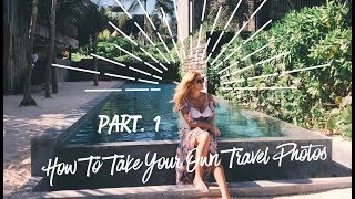 How To Take Your Own Travel Photos - Part. 1