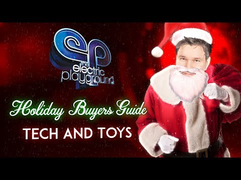 Tech & Toys Gift Ideas! - Holiday Gift Guide 2017 - Electric Playground