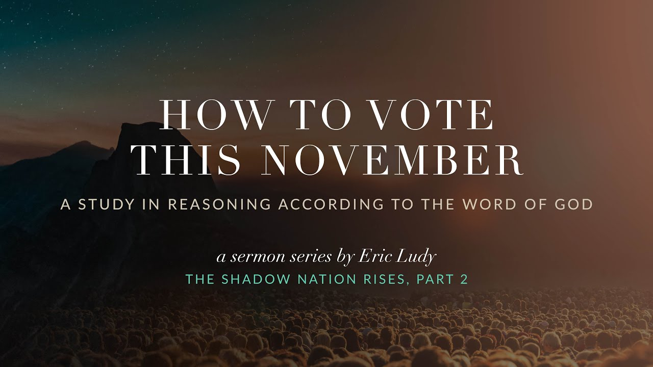 Eric Ludy  – How to Vote this November (The Shadow Nation Rises: Part 2)