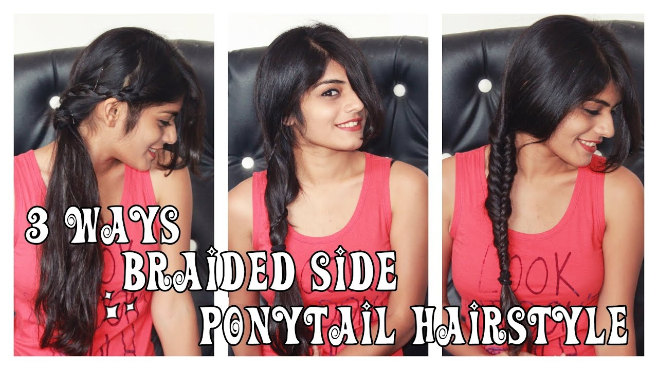3 Ways Braided Side Ponytail Hairstyle - YouTube