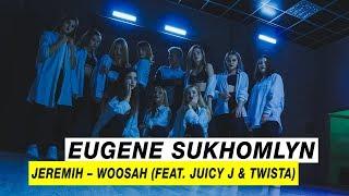 Jeremih - Woosah(feat.Juicy J & Twista) | Choreography by Eugene Sukhomlyn | D.Side Dance Studio