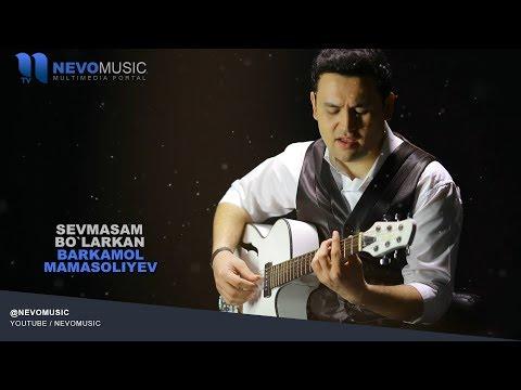 Barkamol Mamasoliyev - Sevmasam bo`larkan | Баркамол Мамасолиев - Севмасам буларкан