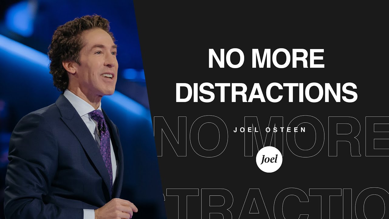No More Distractions | Joel Osteen