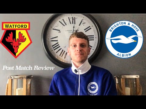 Watford V Brighton | Post Match Review | Disappointing But Time To Improve