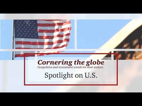 Spotlight on U.S. - Cornering the globe: Geopolitics and investment trends for Canadian deal-makers