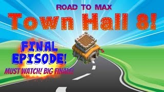 Clash of Clans - Road To Max TH8! #11 - 'FINAL EPISODE! BIG FINALE!'