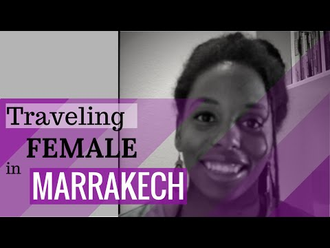 Traveling While Female: Marrakech, Morocco