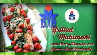 Grilled Mahimahi With Cherry Tomatoes And Lemon-basil Vinaigrette By Chef Maka